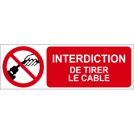 Interdiction de tirer le câble