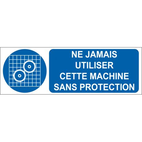 Ne jamais utiliser cette machine sans protection